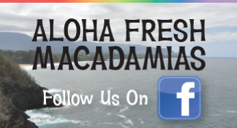 Aloha Fresh Macadamias - Follow Us on Facebook